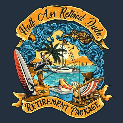 T-shirt with the title 'Half Ass Retired Dude'